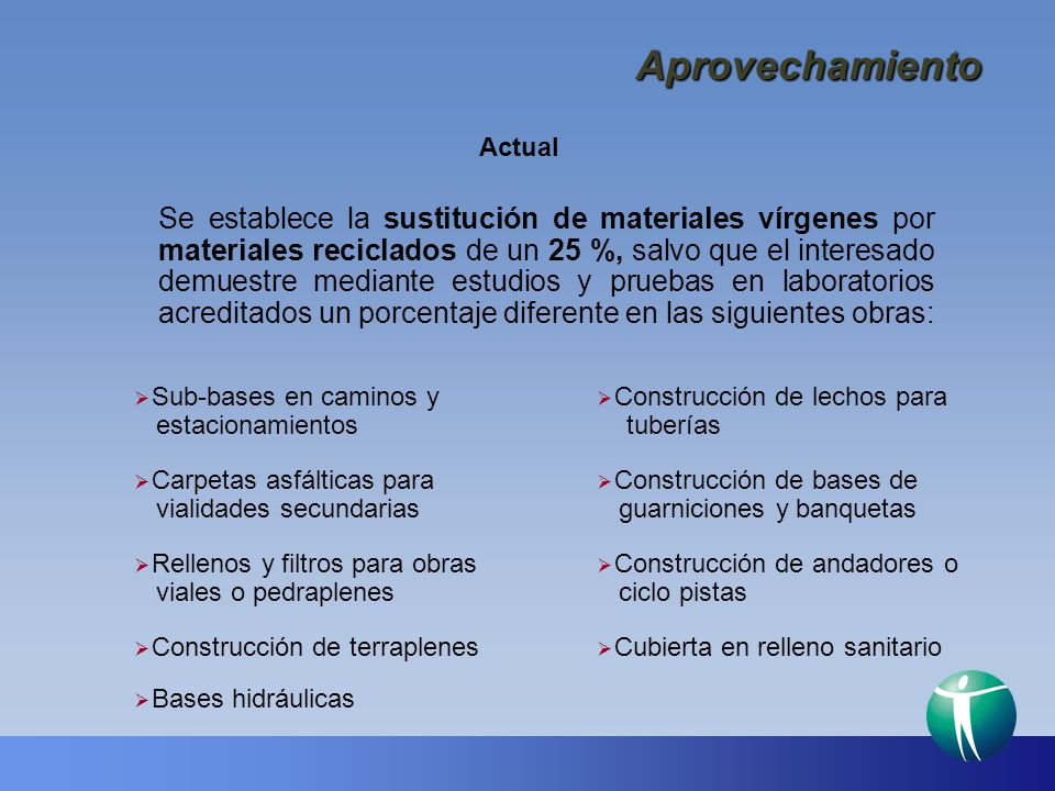 Aprovechamiento Se establece la sustitución de materiales vírgenes por materiales reciclados de un 25 %, salvo que el interesado demuestre mediante es
