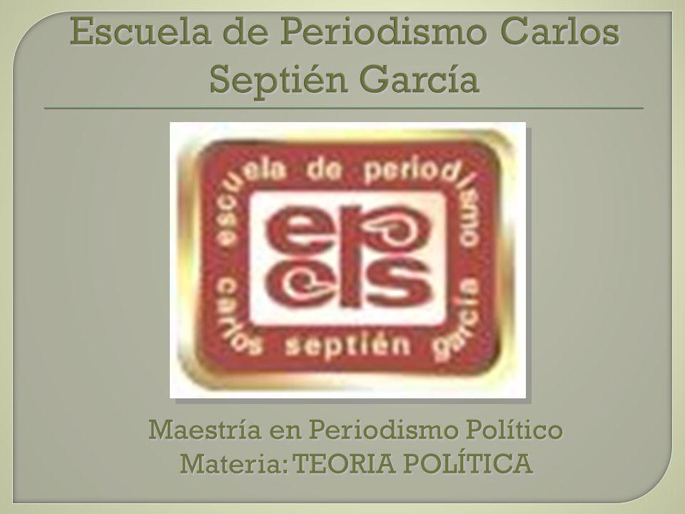 Maestría en Periodismo Político Materia: TEORIA POLÍTICA