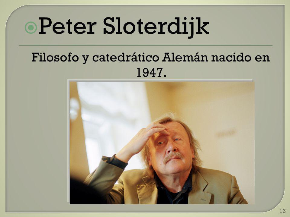 16 Peter Sloterdijk Filosofo y catedrático Alemán nacido en 1947.