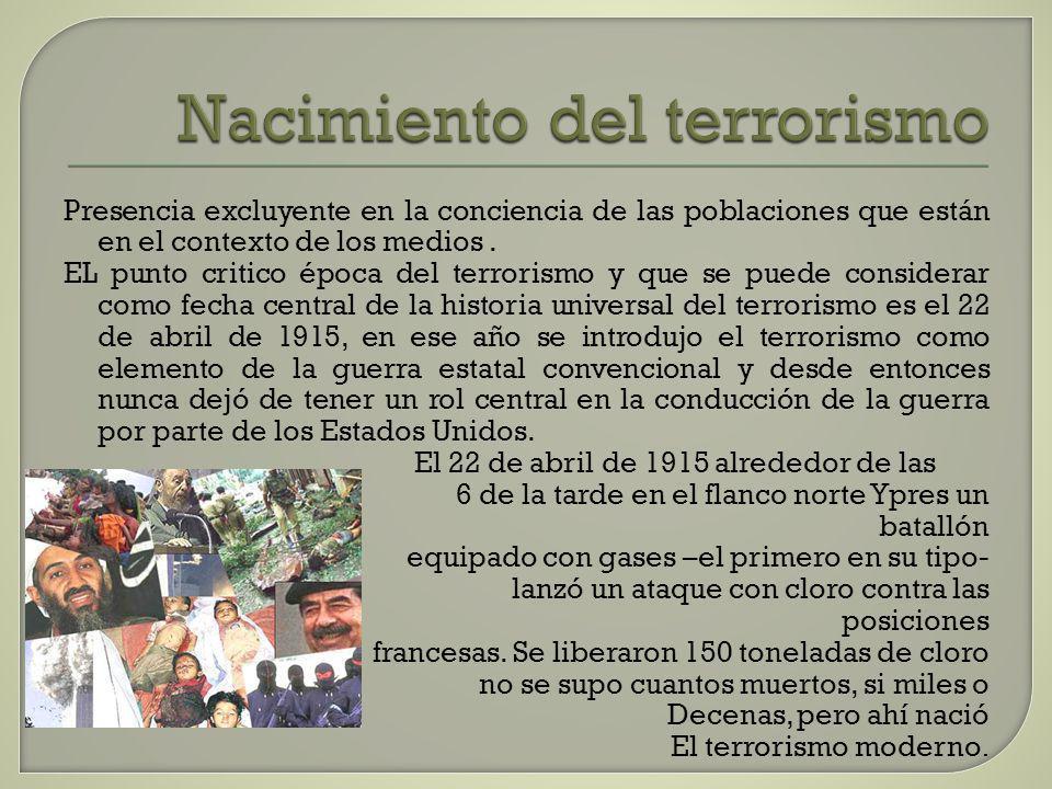 Nacimiento del terrorismo Presencia excluyente en la conciencia de las poblaciones que están en el contexto de los medios. EL punto critico época del