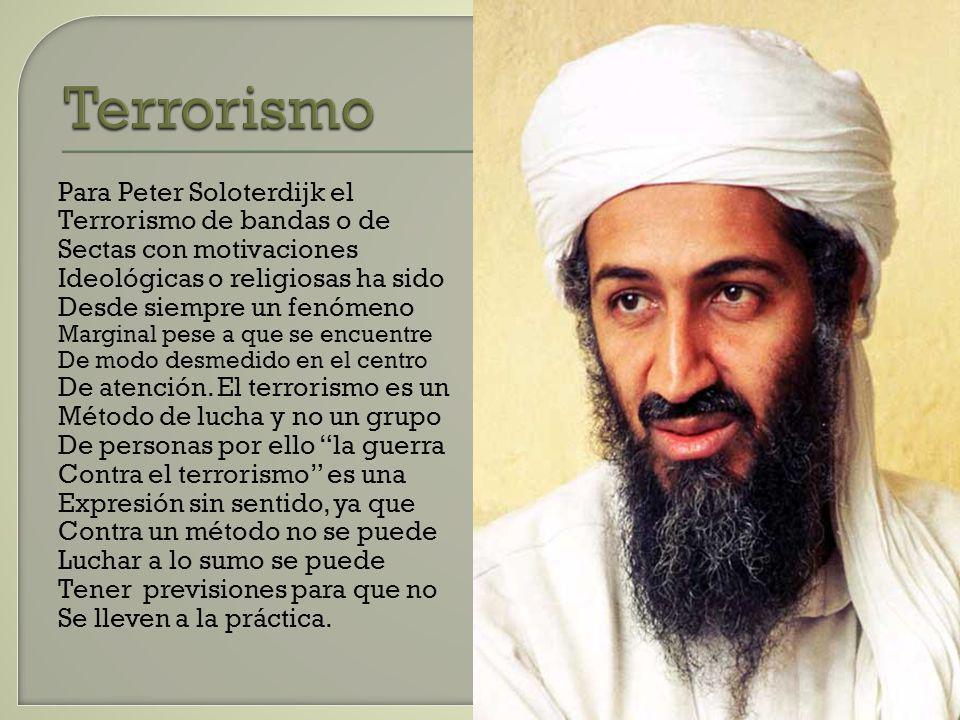 Terrorismo Para Peter Soloterdijk el Terrorismo de bandas o de Sectas con motivaciones Ideológicas o religiosas ha sido Desde siempre un fenómeno Marg