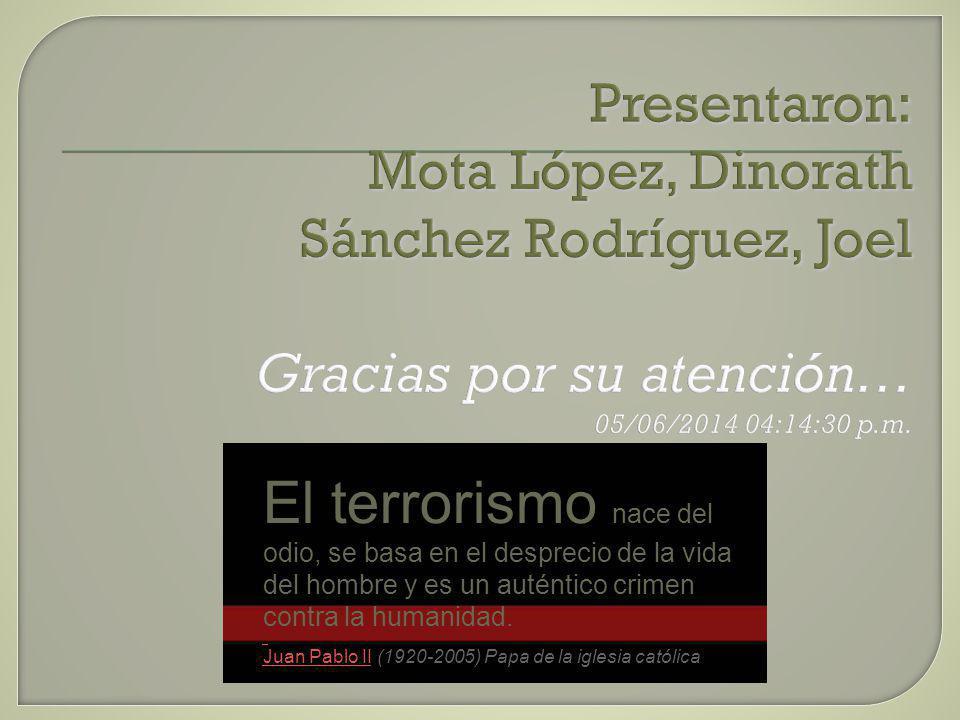 Presentaron: Mota López, Dinorath Sánchez Rodríguez, Joel Presentaron: Mota López, Dinorath Sánchez Rodríguez, Joel Gracias por su atención… 05/06/2014 04:16:15 p.m.
