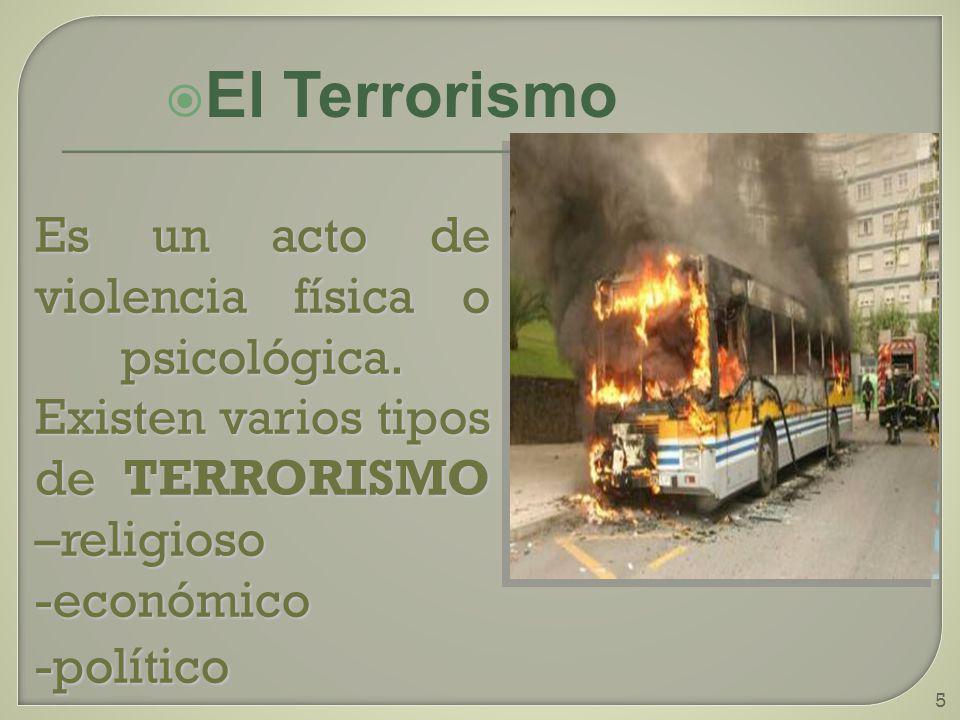 5 Es un acto de violencia física o psicológica. Existen varios tipos de TERRORISMO –religioso -económico-político El Terrorismo
