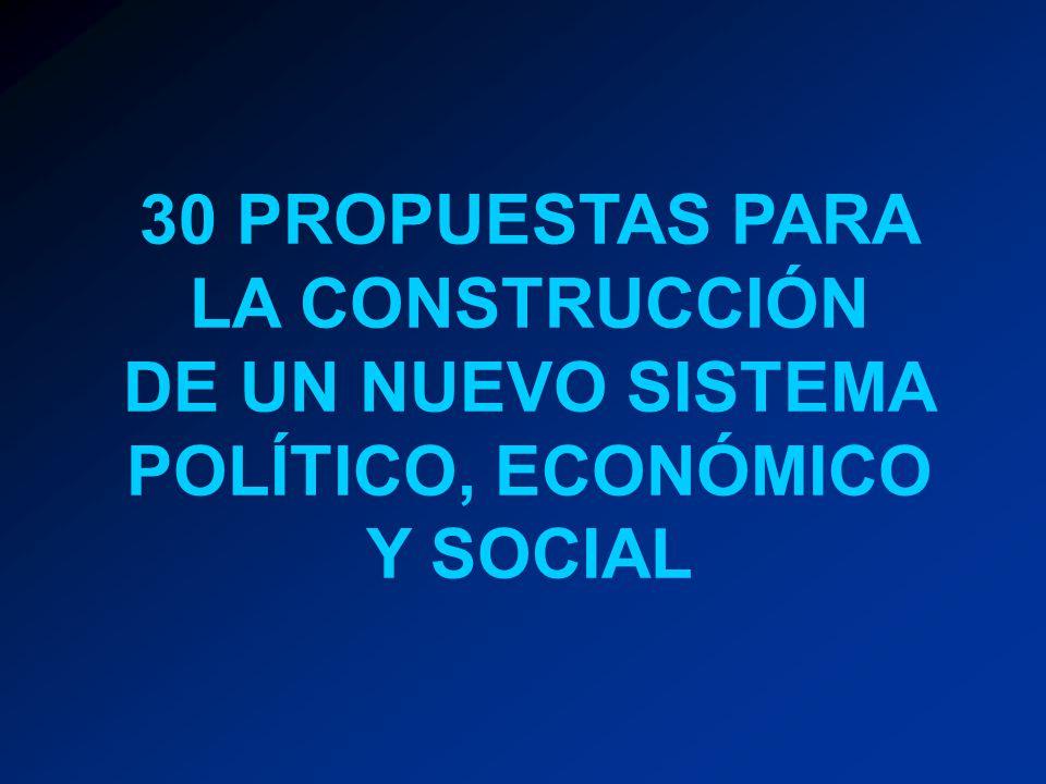 30 PROPUESTAS PARA LA CONSTRUCCIÓN DE UN NUEVO SISTEMA POLÍTICO, ECONÓMICO Y SOCIAL NS
