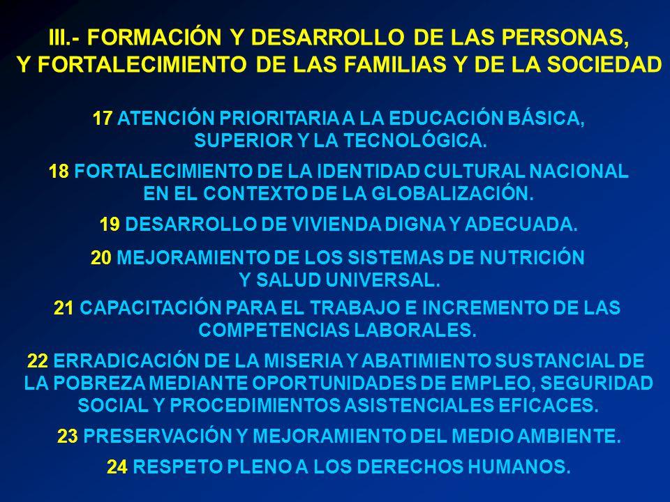 III.- FORMACIÓN Y DESARROLLO DE LAS PERSONAS, Y FORTALECIMIENTO DE LAS FAMILIAS Y DE LA SOCIEDAD 17 ATENCIÓN PRIORITARIA A LA EDUCACIÓN BÁSICA, SUPERI