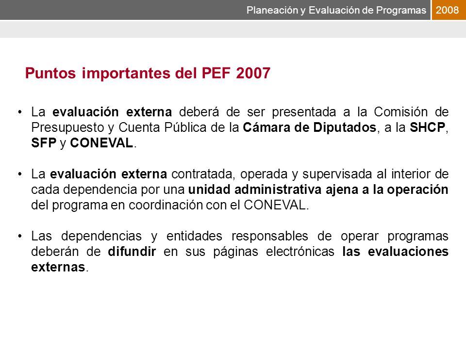 Planeación y Evaluación de Programas2008 La evaluación externa deberá de ser presentada a la Comisión de Presupuesto y Cuenta Pública de la Cámara de Diputados, a la SHCP, SFP y CONEVAL.