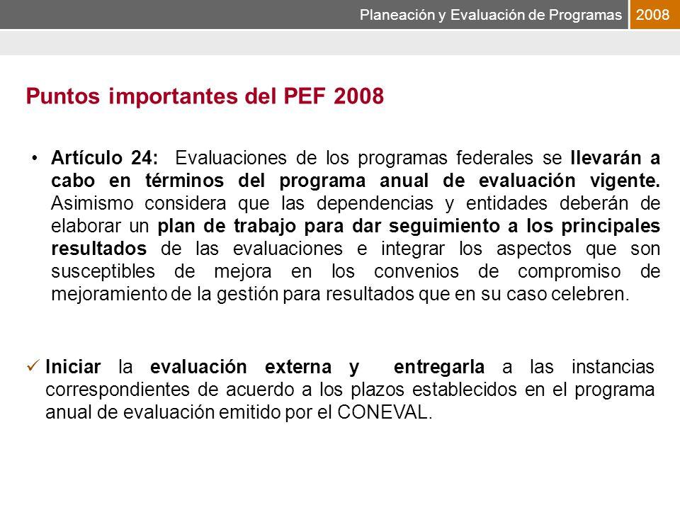 Planeación y Evaluación de Programas2008 Artículo 24: Evaluaciones de los programas federales se llevarán a cabo en términos del programa anual de evaluación vigente.