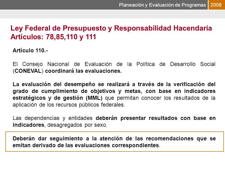 Planeación y Evaluación de Programas2008 Artículo 110.- El Consejo Nacional de Evaluación de la Política de Desarrollo Social (CONEVAL) coordinará las evaluaciones.