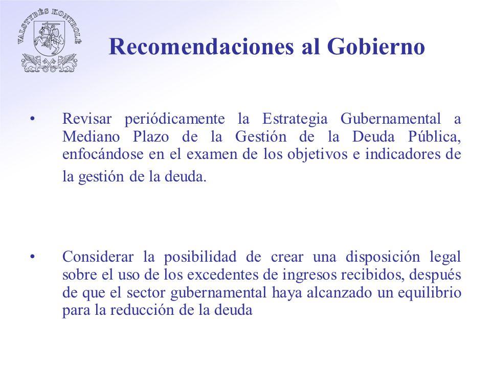 Recomendaciones al Gobierno Revisar periódicamente la Estrategia Gubernamental a Mediano Plazo de la Gestión de la Deuda Pública, enfocándose en el examen de los objetivos e indicadores de la gestión de la deuda.
