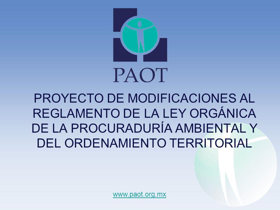 PROYECTO DE MODIFICACIONES AL REGLAMENTO DE LA LEY ORGÁNICA DE LA PROCURADURÍA AMBIENTAL Y DEL ORDENAMIENTO TERRITORIAL www.paot.org.mx