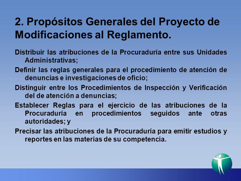 2. Propósitos Generales del Proyecto de Modificaciones al Reglamento. Distribuir las atribuciones de la Procuraduría entre sus Unidades Administrativa