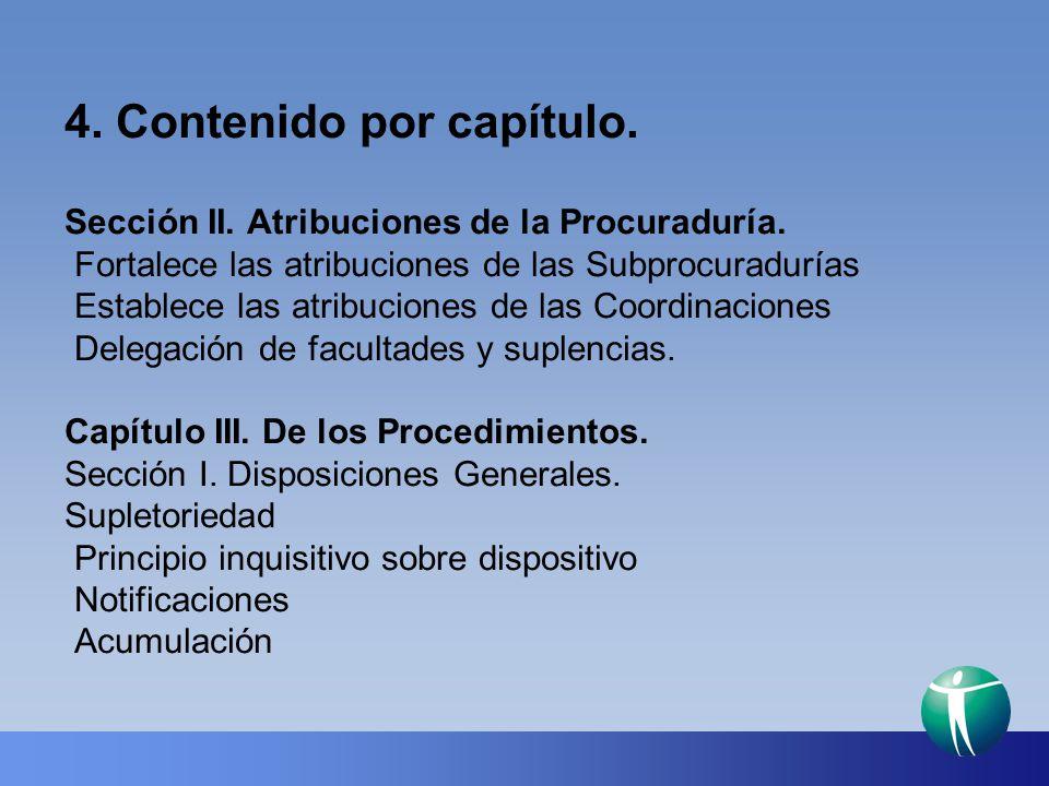 4. Contenido por capítulo. Sección II. Atribuciones de la Procuraduría. Fortalece las atribuciones de las Subprocuradurías Establece las atribuciones