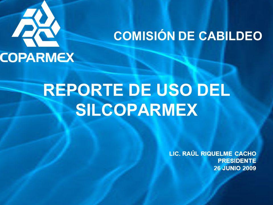 REPORTE DE USO DEL SILCOPARMEX LIC. RAÚL RIQUELME CACHO PRESIDENTE 26 JUNIO 2009 COMISIÓN DE CABILDEO