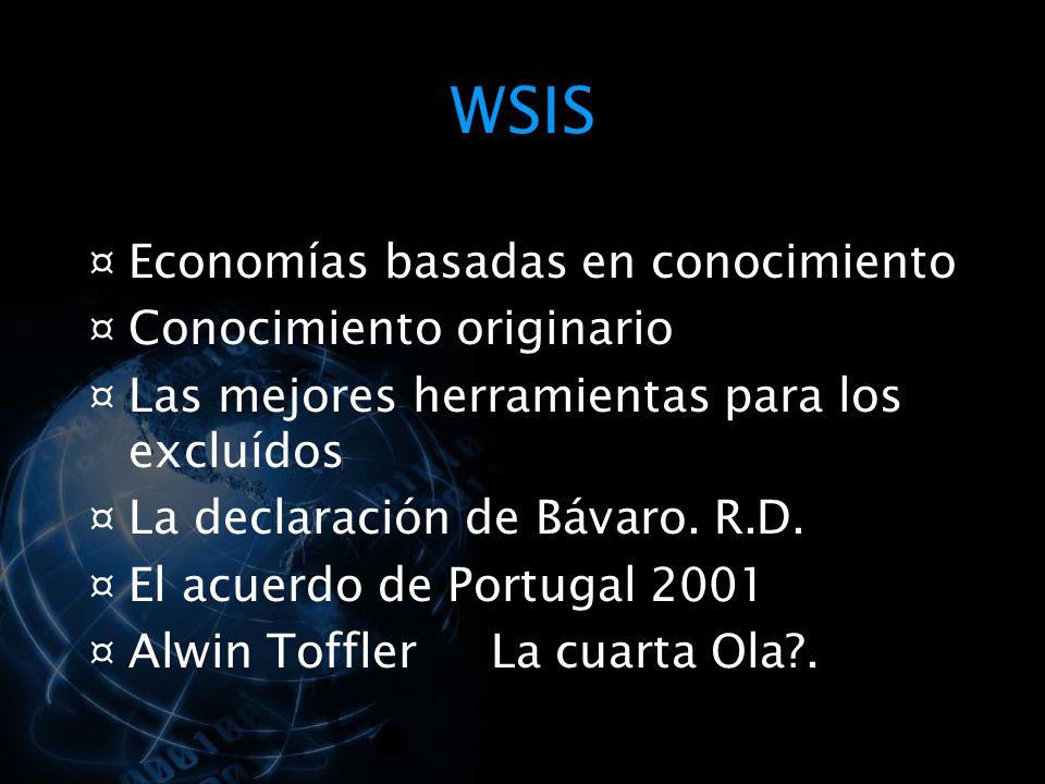 WSIS ¤ Economías basadas en conocimiento ¤ Conocimiento originario ¤ Las mejores herramientas para los excluídos ¤ La declaración de Bávaro.