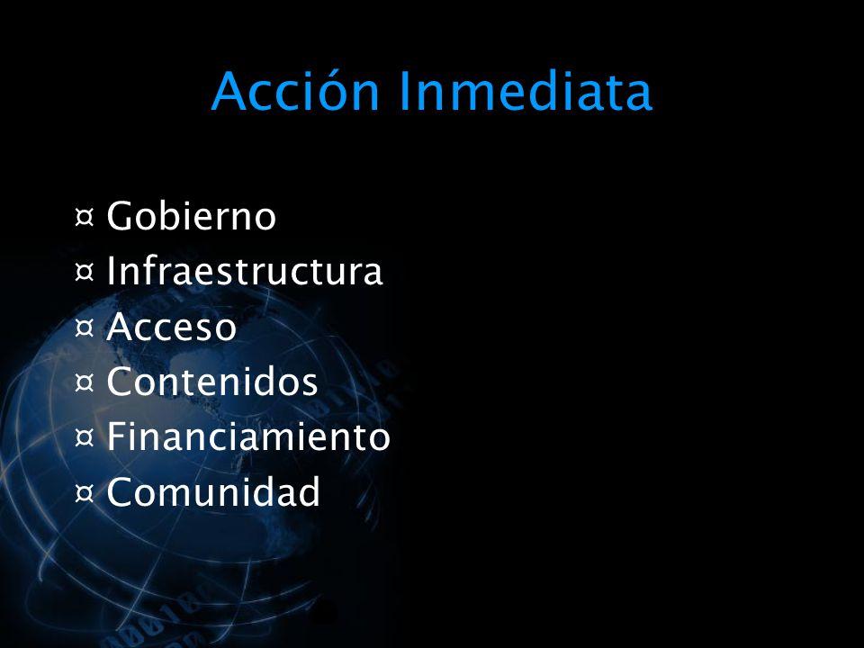 Acción Inmediata ¤ Gobierno ¤ Infraestructura ¤ Acceso ¤ Contenidos ¤ Financiamiento ¤ Comunidad