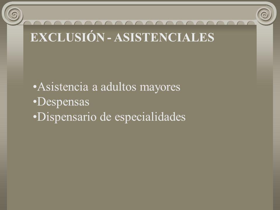 EXCLUSIÓN - ASISTENCIALES Asistencia a adultos mayores Despensas Dispensario de especialidades
