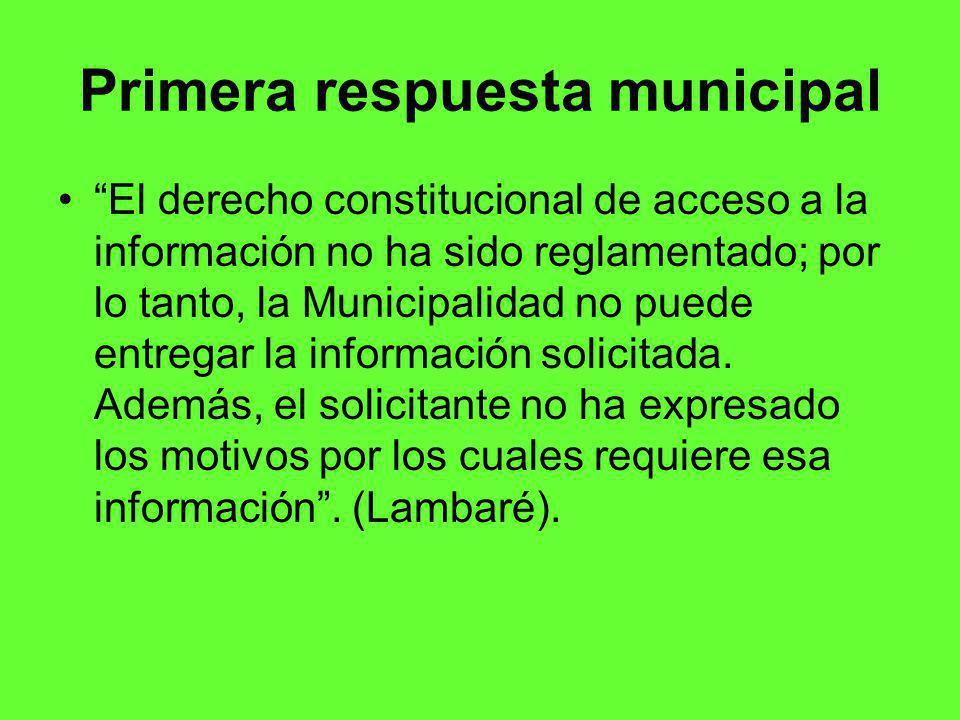 Primera respuesta municipal El derecho constitucional de acceso a la información no ha sido reglamentado; por lo tanto, la Municipalidad no puede entregar la información solicitada.