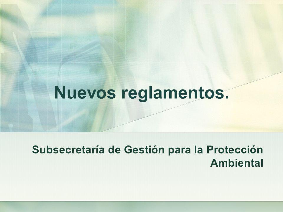 Nuevos reglamentos. Subsecretaría de Gestión para la Protección Ambiental