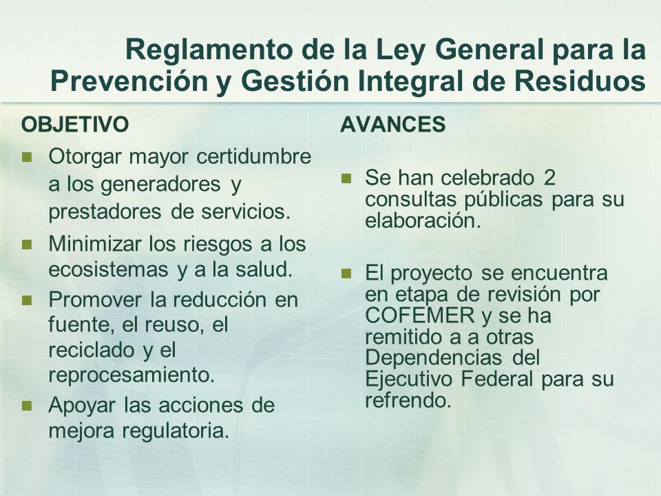 Reglamento de la Ley General para la Prevención y Gestión Integral de Residuos OBJETIVO Otorgar mayor certidumbre a los generadores y prestadores de servicios.