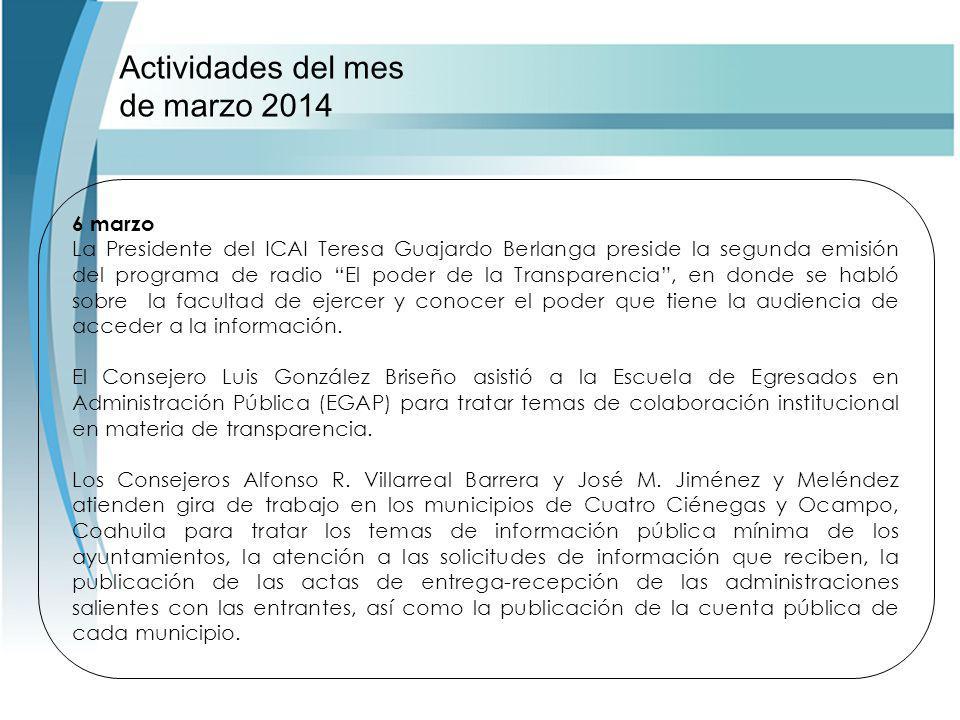 Actividades del mes de marzo 2014 6 marzo La Presidente del ICAI Teresa Guajardo Berlanga preside la segunda emisión del programa de radio El poder de la Transparencia, en donde se habló sobre la facultad de ejercer y conocer el poder que tiene la audiencia de acceder a la información.