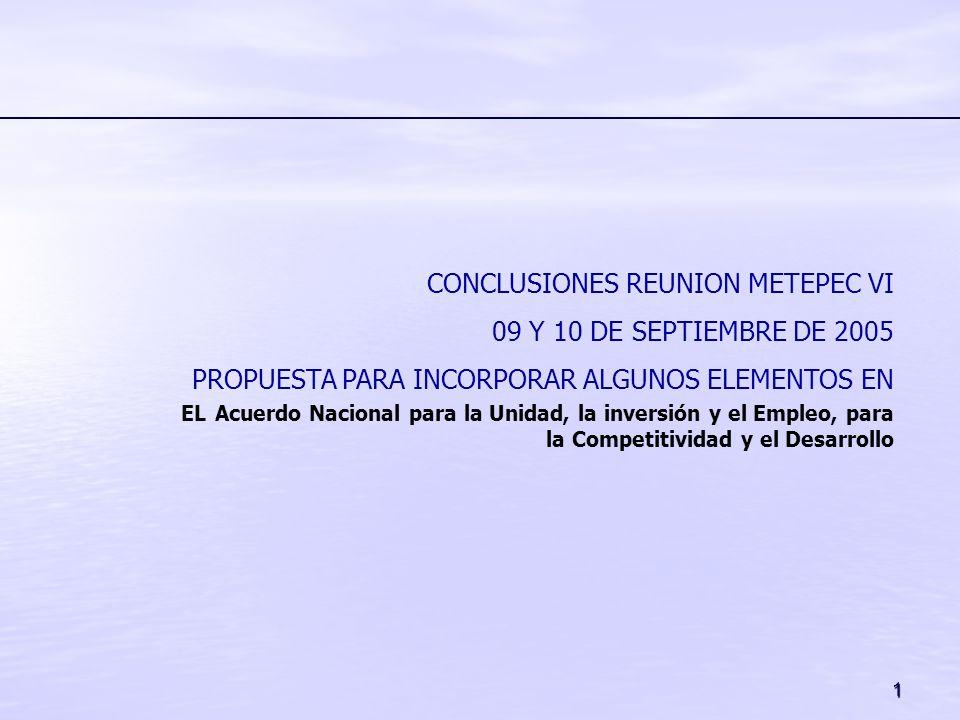 1 CONCLUSIONES REUNION METEPEC VI 09 Y 10 DE SEPTIEMBRE DE 2005 PROPUESTA PARA INCORPORAR ALGUNOS ELEMENTOS EN EL Acuerdo Nacional para la Unidad, la