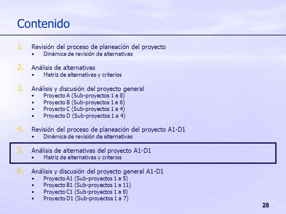 28 Contenido 1. Revisión del proceso de planeación del proyecto Dinámica de revisión de alternativas 2. Análisis de alternativas Matriz de alternativa