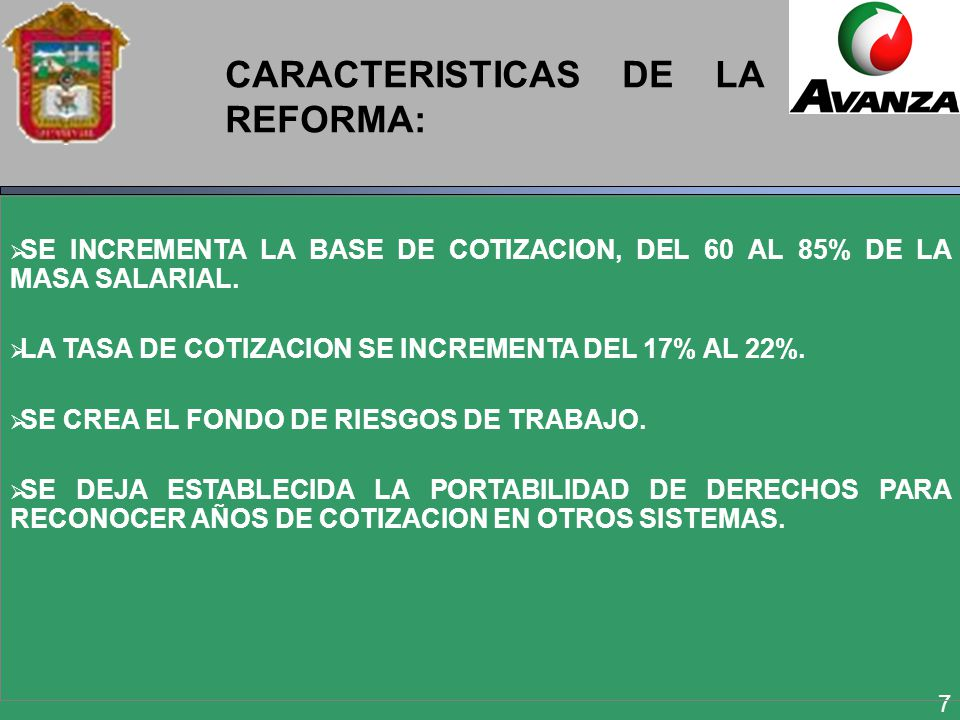 7 CARACTERISTICAS DE LA REFORMA: SE INCREMENTA LA BASE DE COTIZACION, DEL 60 AL 85% DE LA MASA SALARIAL.