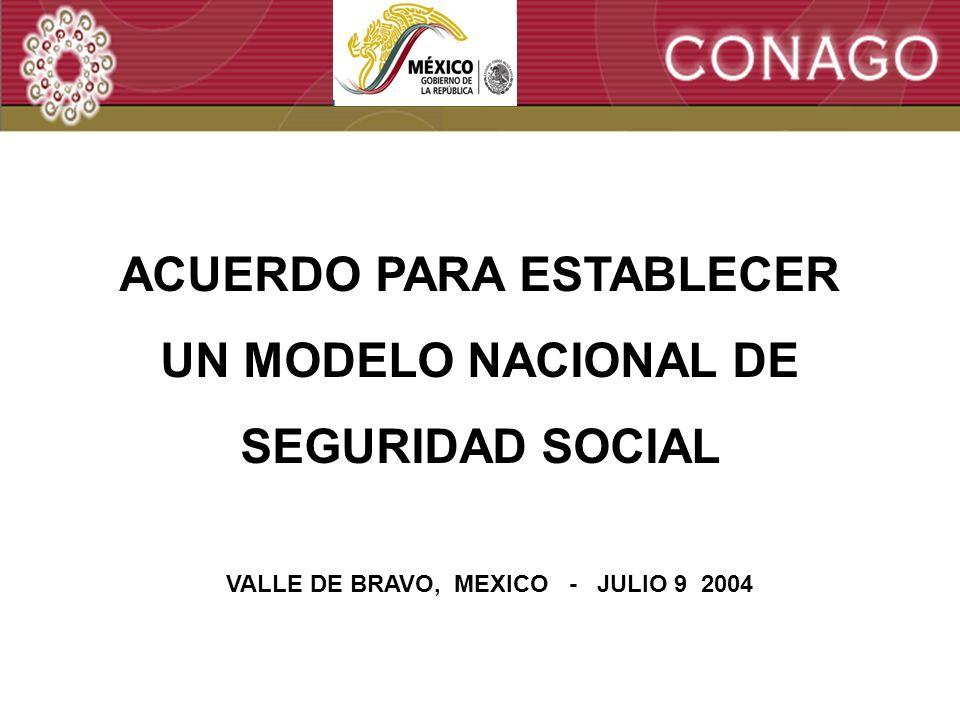 1 ACUERDO PARA ESTABLECER UN MODELO NACIONAL DE SEGURIDAD SOCIAL VALLE DE BRAVO, MEXICO - JULIO 9 2004