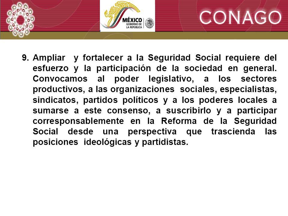 11 9.Ampliar y fortalecer a la Seguridad Social requiere del esfuerzo y la participación de la sociedad en general.
