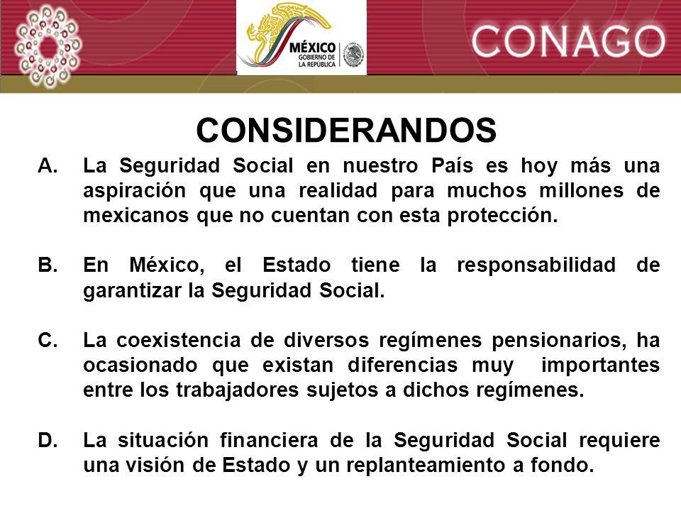 2 A.La Seguridad Social en nuestro País es hoy más una aspiración que una realidad para muchos millones de mexicanos que no cuentan con esta protección.