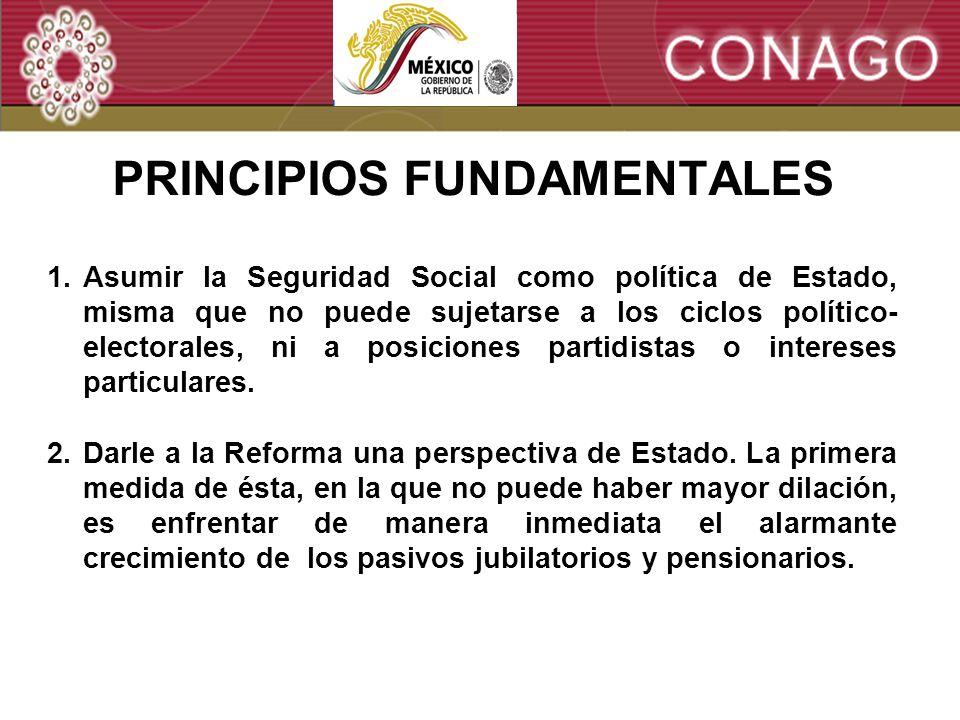 7 PRINCIPIOS FUNDAMENTALES 1.Asumir la Seguridad Social como política de Estado, misma que no puede sujetarse a los ciclos político- electorales, ni a posiciones partidistas o intereses particulares.