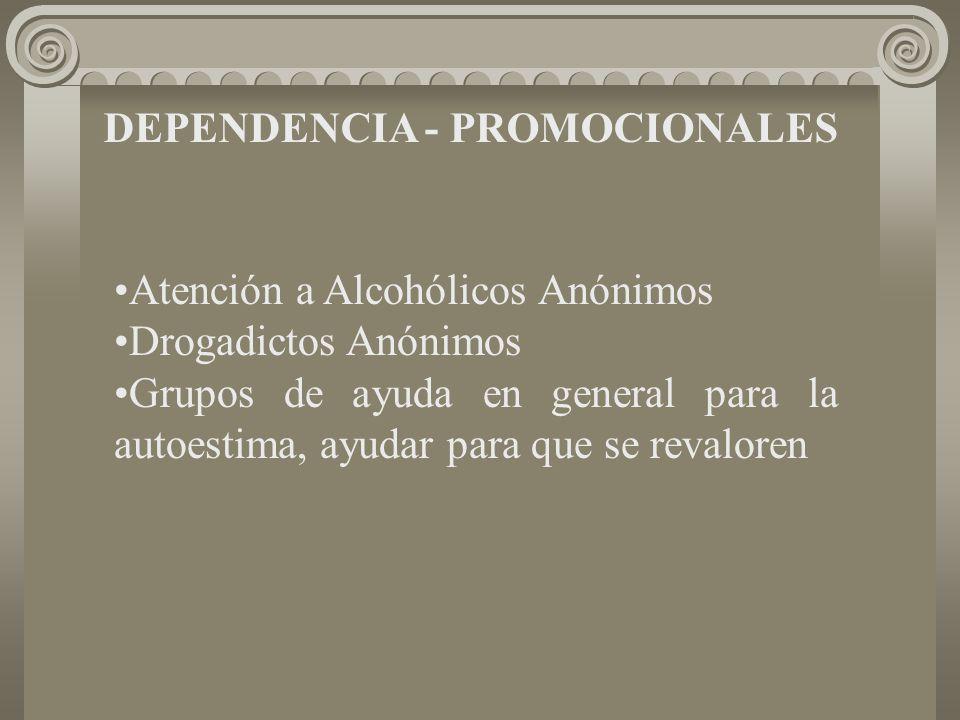 DEPENDENCIA - PROMOCIONALES Atención a Alcohólicos Anónimos Drogadictos Anónimos Grupos de ayuda en general para la autoestima, ayudar para que se revaloren