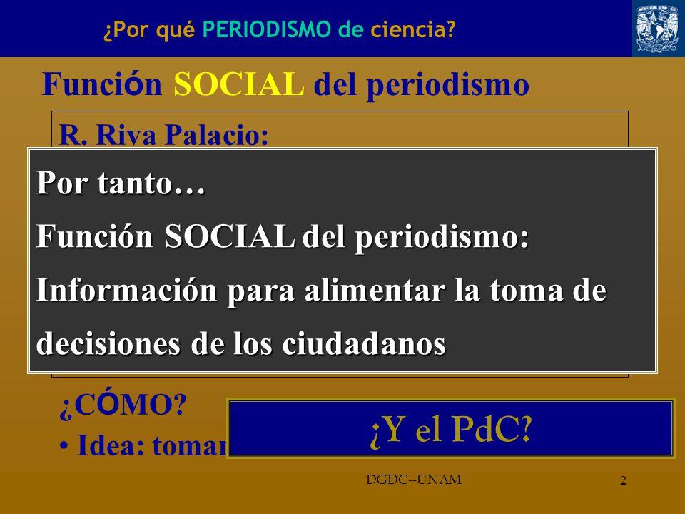 2 ¿Por qu é PERIODISMO de ciencia.DGDC--UNAM Funci ó n SOCIAL del periodismo R.