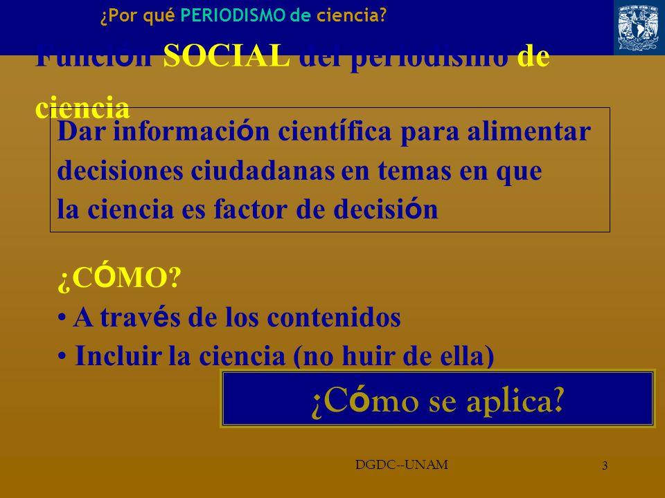 2 ¿Por qu é PERIODISMO de ciencia. DGDC--UNAM Funci ó n SOCIAL del periodismo R.