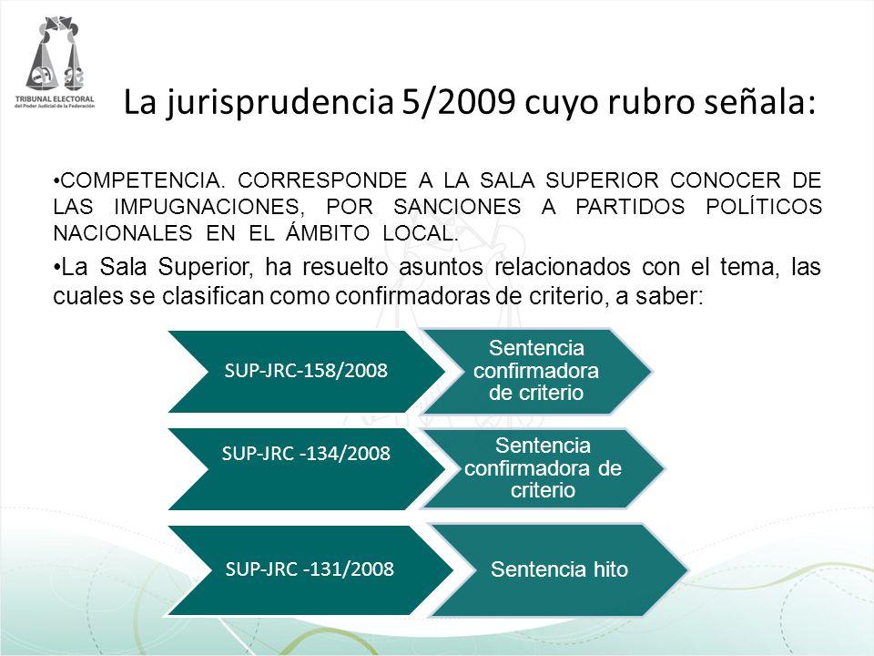 La jurisprudencia 5/2009 cuyo rubro señala: COMPETENCIA. CORRESPONDE A LA SALA SUPERIOR CONOCER DE LAS IMPUGNACIONES, POR SANCIONES A PARTIDOS POLÍTIC