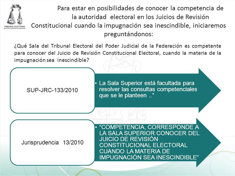 Para estar en posibilidades de conocer la competencia de la autoridad electoral en los Juicios de Revisión Constitucional cuando la impugnación sea in
