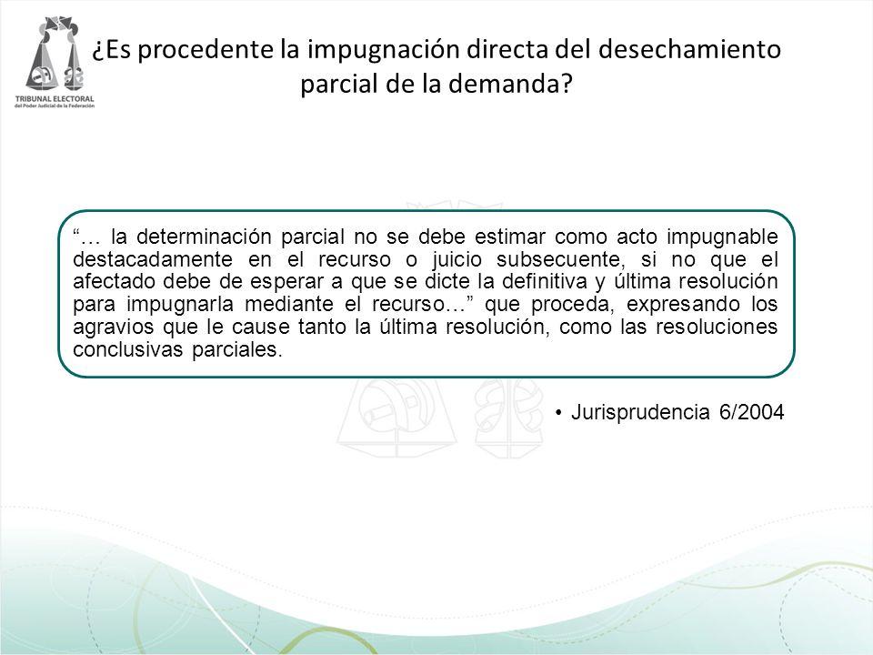 ¿Es procedente la impugnación directa del desechamiento parcial de la demanda? … la determinación parcial no se debe estimar como acto impugnable dest