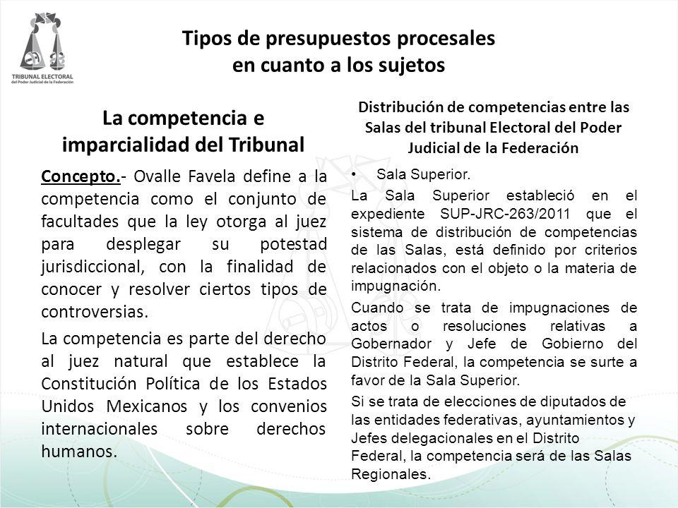 Tipos de presupuestos procesales en cuanto a los sujetos La competencia e imparcialidad del Tribunal Concepto.- Ovalle Favela define a la competencia