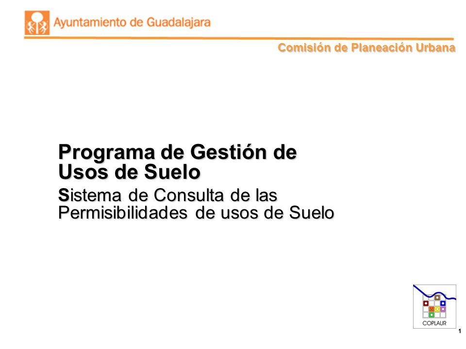 Comisión de Planeación Urbana 1 Programa de Gestión de Usos de Suelo Sistema de Consulta de las Permisibilidades de usos de Suelo