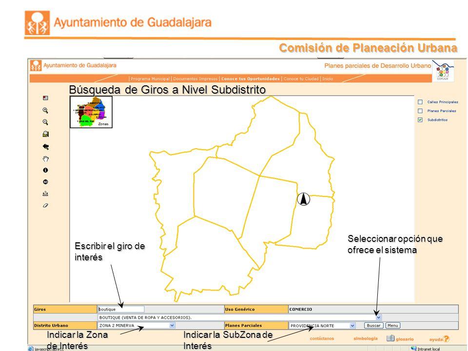 Comisión de Planeación Urbana 16 Búsqueda de Giros a Nivel Subdistrito Escribir el giro de interés Indicar la Zona de Interés Indicar la SubZona de In