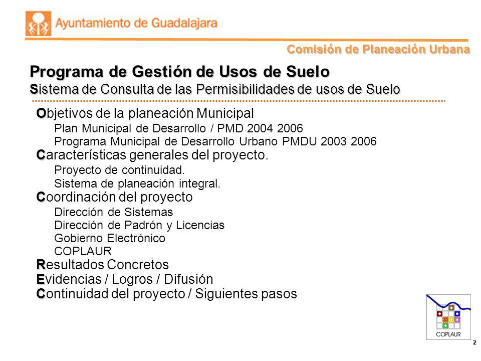 Comisión de Planeación Urbana 2 O Objetivos de la planeación Municipal Plan Municipal de Desarrollo / PMD 2004 2006 Programa Municipal de Desarrollo U