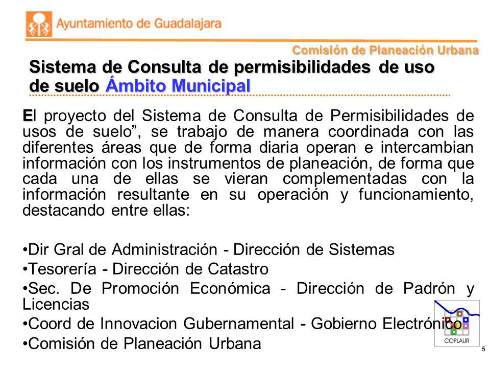 Comisión de Planeación Urbana 5 E El proyecto del Sistema de Consulta de Permisibilidades de usos de suelo, se trabajo de manera coordinada con las di