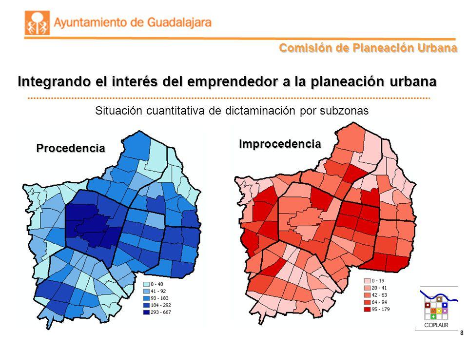 Comisión de Planeación Urbana 8 Situación cuantitativa de dictaminación por subzonas Procedencia Improcedencia Integrando el interés del emprendedor a