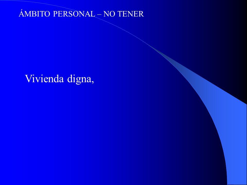ÁMBITO PERSONAL – NO TENER Vivienda digna,