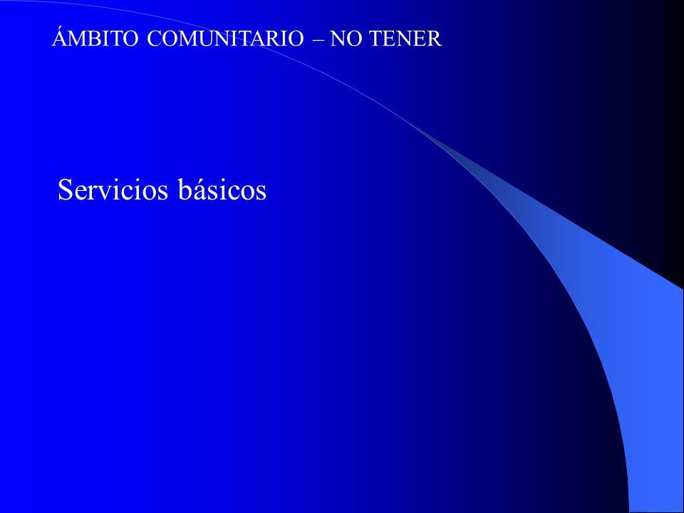 ÁMBITO COMUNITARIO – NO TENER Servicios básicos