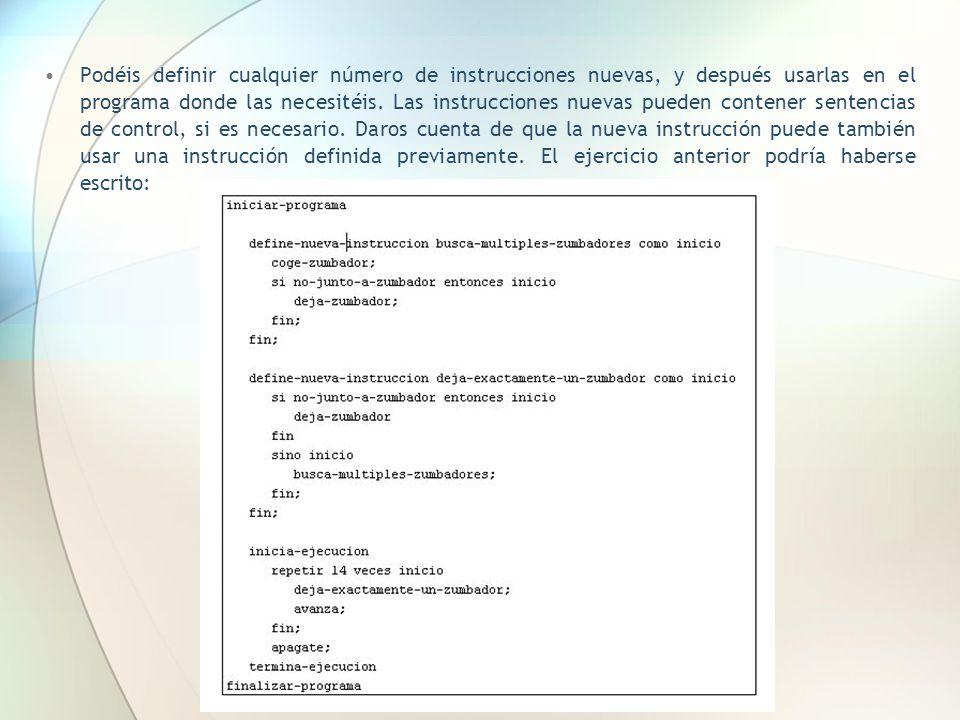 Podéis definir cualquier número de instrucciones nuevas, y después usarlas en el programa donde las necesitéis. Las instrucciones nuevas pueden conten