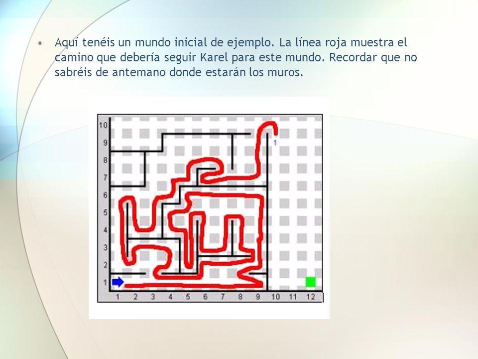 Aquí tenéis un mundo inicial de ejemplo. La línea roja muestra el camino que debería seguir Karel para este mundo. Recordar que no sabréis de antemano