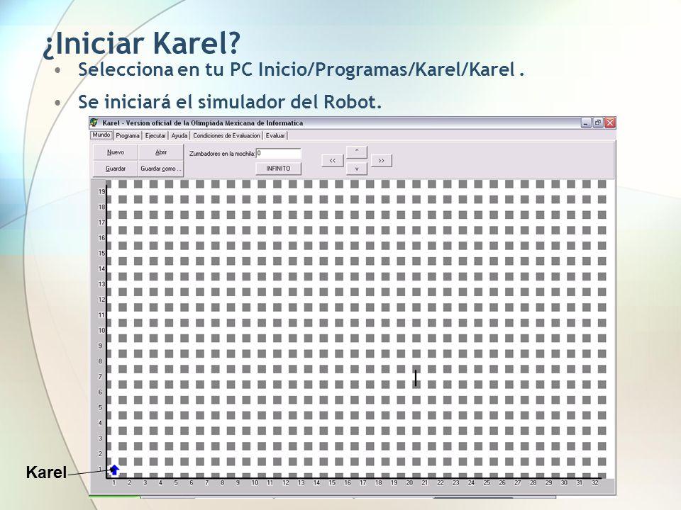 ¿Iniciar Karel? Selecciona en tu PC Inicio/Programas/Karel/Karel. Se iniciará el simulador del Robot. Karel