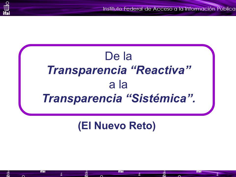 Instituto Federal de Acceso a la Información Pública De la Transparencia Reactiva a la Transparencia Sistémica.