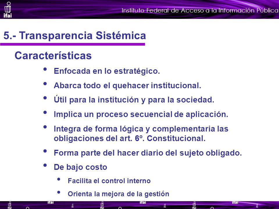 Instituto Federal de Acceso a la Información Pública 5.- Transparencia Sistémica Características Enfocada en lo estratégico.